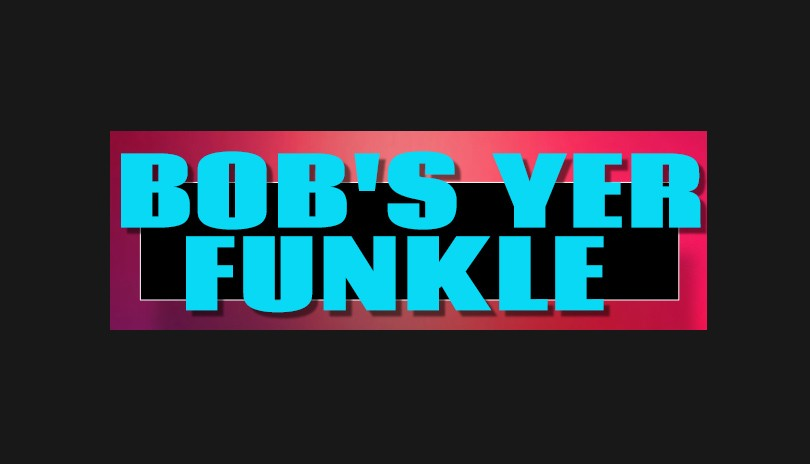 Bob's Yer Funkle