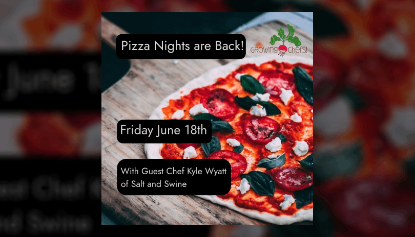 Growing Chefs! Pizza Night with Guest Chef Kyle Wyatt of Salt and Swine