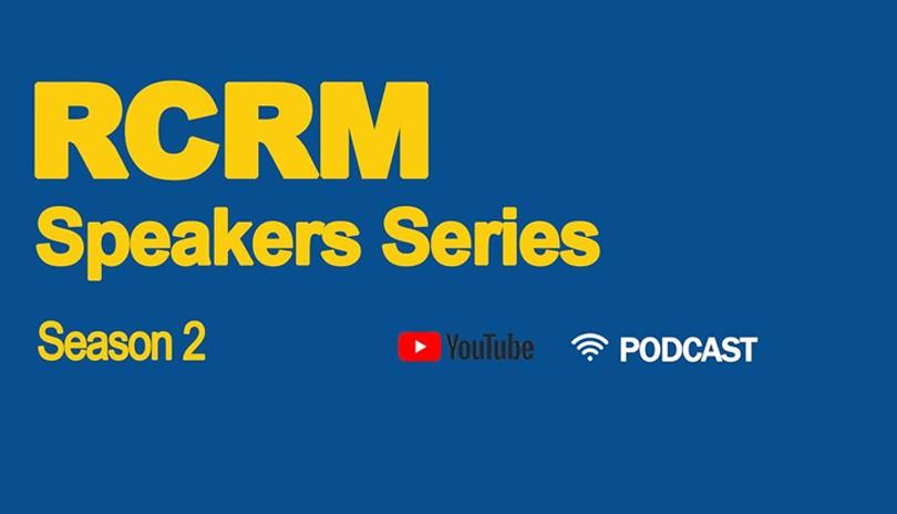 RCRM Speakers Series - Season 2 Episode 3