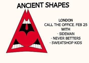 Ancient Shapes with Sideman, Never Betters, & Sweatshop Kids